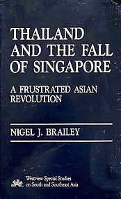 Thailand And The Fall Of Singapore: A Frustrated Asian Revolution - Nigel J Brailey