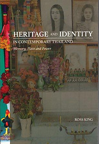 Heritage and Identity in Contemporary Thailand: Memory, Place and Power - Ross King