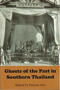 Ghosts of the Past in Southern Thailand - Patrick Jory (ed)