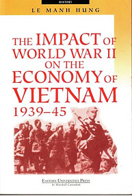The Impact Of World War II On The Economy Of Vietnam 1939-45 - Le Manh Hung