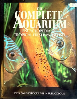 The Complete Aquarium Encyclopedia of Tropical Freshwater Fish - J.D. Van Ramshorst; & A. Van den Nieuwenhuizen
