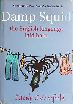 Damp Squid: The English Language Laid Bare - Jeremy Butterfield