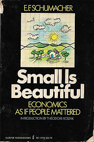 Small is Beautiful: Economics As If People Mattered - EF Schumacher