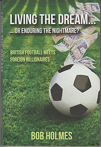 Living the Dream…Or Enduring the Nightmare: British Football Meets Foreign Billionaires - Bob Holmes