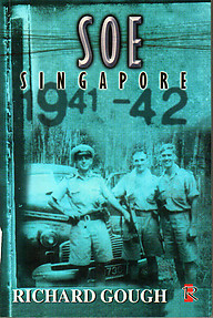 SOE Singapore 1941 - 1942 - Richard Gough
