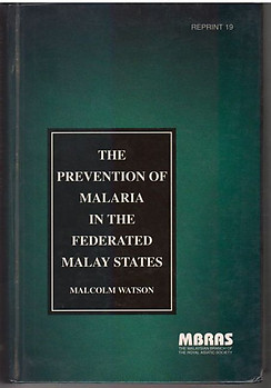 The Prevention of Malaria in The Federated Malay States - Malcolm Watson