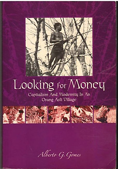 Looking for Money: Capitalism and Modernity in an Orang Asli Village - A. Gomes