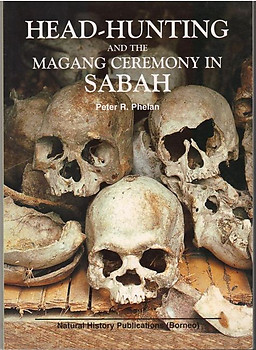 Headhunting and the Magang Ceremony in Sabah -  Peter R Phelan