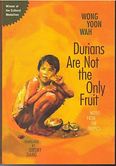 Durians Are Not the Only Fruit - Wong Yoon Wah