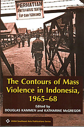 The Contours of Mass Violence in Indonesia,1965-68 - D Kammen & K McGregor (eds)