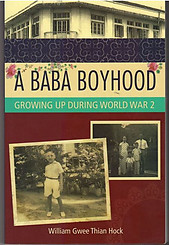A Baba Boyhood : Growing Up During World the War 2 - William Gwee Thian Hock