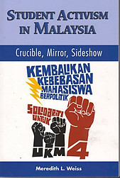 Student Activism in Malaysia: Crucible, Mirror, Sideshow - Meredith Weiss