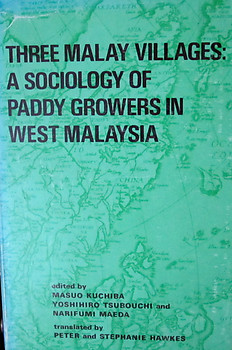 Three Malay Villages: Paddy Growers in West Malaysia - Masuo Kuchiba & Others