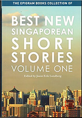 Best New Singaporean Short Stories - Volume One - Jason Erik Lundberg (ed)