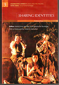 Sharing Identities: Celebrating Dance in Malaysia - M. Anis M. Nor & S. Burridge