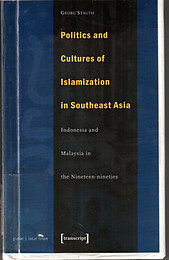 Politics and Cultures of Islamization: Indonesia and Malaysia in the 1990s