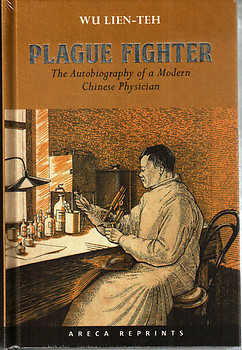 Plague Fighter: The Autobiography of a Modern Chinese Physician - Wu Lien-Teh