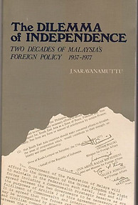 The Dilemma of Independence: Two Decades of Malaysia's Foreign Policy, 1957-77