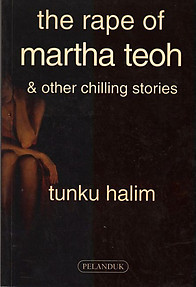 The Rape of Martha Teoh and Other Chilling Stories - Tunku Halim