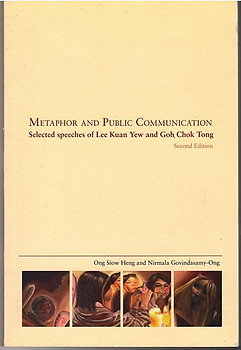 Metaphor and Public Communication: Selected Speeches of Lee Kuan Yew and Goh Chok Tong  - Ong Siow Heng and Nirmala Govindasamy-Ong