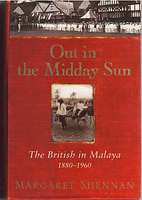 Out in the Midday Sun The British in Malaya 1880-1960 - Margaret Shennan