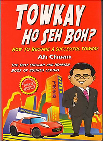 Towkay Ho Seh Boh? How to Become a Successful Towkay - Ah Chuan