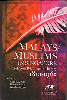 Malays/Muslims in Singapore: Selected Readings in History 1819-1965