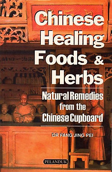 Chinese Healing Foods and Herbs: Natural Remedies from the Chinese Cupboard