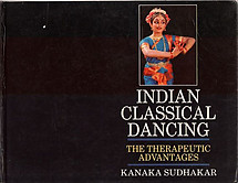 Indian Classical Dancing: The Therapeutic Advantages - Kanaka Sudhakar