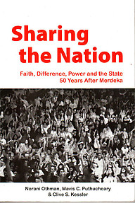 Sharing the Nation : Faith, Difference, Power & the State 50 Years After Merdeka