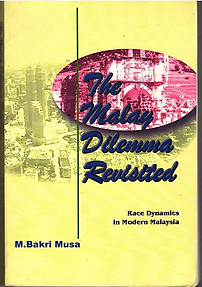 The Malay Dilemma Revisted Race Dynamics in Modern Malaysia -  M BAKRI MUSA
