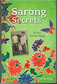 Sarong Secrets: Of Love, Loss and Longing - Lee Su Kim