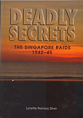 Deadly Secrets: the Singapore Raids 1942-45 - Lynette Ramsay Silver