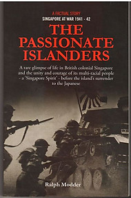 The Passionate Islanders: Singapore at War 1941-2 - Ralph Modder