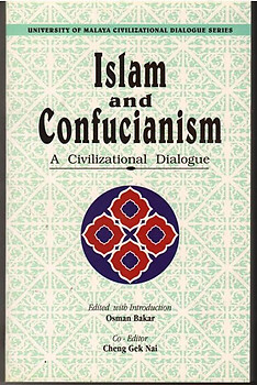 Islam and Confucianism: A Civilizational Dialogue - Osman Bakar & Cheng Gek Nai