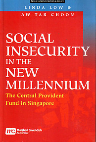 Social Insecurity in the New Millenium : CPF in S'pore - Linda Low & Aw Tar Choon