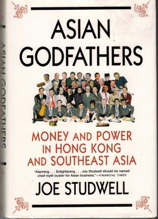 Asian Godfathers: Money and Power in South-East Asia - Joe Studwell