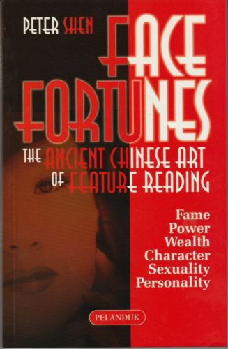 Face Fortunes: The Ancient Chinese Art of Feature Reading - Peter Shen