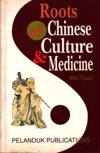 Roots of Chinese Culture & Medicine - Wei Tsuei