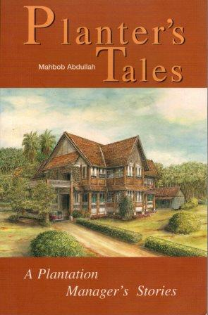 Planter's Tales: A Plantation Manager's Stories - Mahbob Abdullah