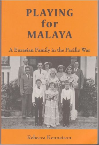 Playing for Malaya: A Eurasian Family in the Pacific War - Rebecca Kenneison
