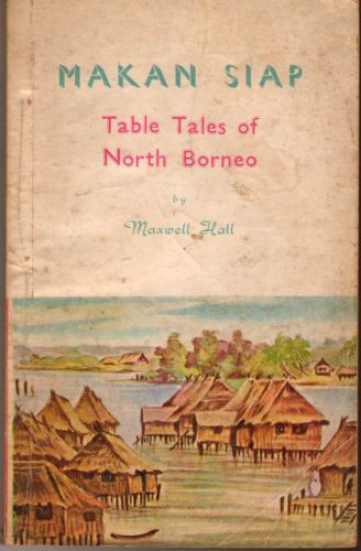 Makan Siap: Table Tales of Borneo - Maxwell Hall