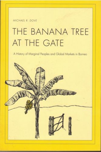 The Banana Tree at The Gate: Marginal Peoples and Global Markets in Borneo