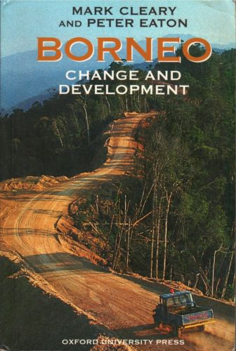 Borneo: Change and Development - Mark Cleary & Peter Eaton