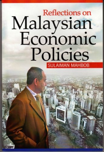 Reflections on Malaysian Economic Policies - Sulaiman Mahbob