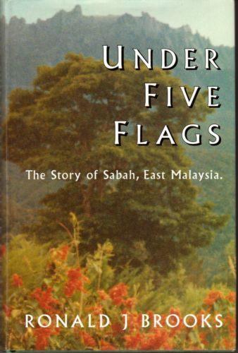 Under Five Flags: The Story of Sabah, East Malaysia - R.J. Brooks