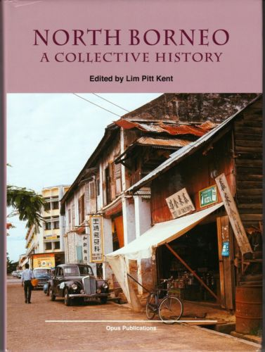 North Borneo: A Collective History - Lim Pitt Kent (ed)