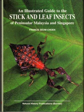An Illustrated Guide to Stick and Leaf Insects of Peninsular Malaysia and Singapore  Francis Seow-Choen