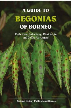 A Guide to Begonias of Borneo - Joffre Ali Ahmad, J. Sang, Rimi Repin, R. Kiew