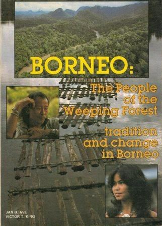 Borneo, The People of the Weeping Forest: Tradition and Change in Borneo